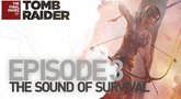 Tomb Raider The Last Hours Episode 3: Sound of Survival trailer