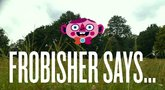 Frobisher Says! reveal trailer