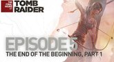 Tomb Raider The Last Hours episode 5: The End of the Beginning part 1 trailer